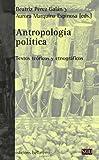 Antropología política. Textos teóricos y etnográficos (General Universitaria)