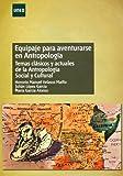 Equipaje para aventurarse en antropología. Temas clásicos y actuales de la antropología social y cultural (UNIDAD...