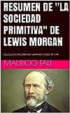 RESUMEN DE 'LA SOCIEDAD PRIMITIVA' DE LEWIS MORGAN: COLECCIÓN RESÚMENES UNIVERSITARIOS Nº 574 (RESÚMENES DE GRANDES...