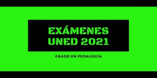 Calendario de exámenes Uned 2021 para el grado en pedagogía